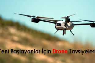 yeni başlayanlar için drone tavsiyeleri 310x205 - Yeni Başlayanlar İçin Drone Tavsiyeleri