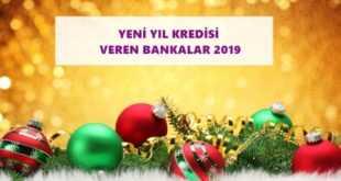 2019 Yeni Yıl Kredisi Veren Bankalar
